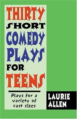 Thirty Short Comedy Plays for Teens: Plays for a Variety of Cast Sizes 9781566081436