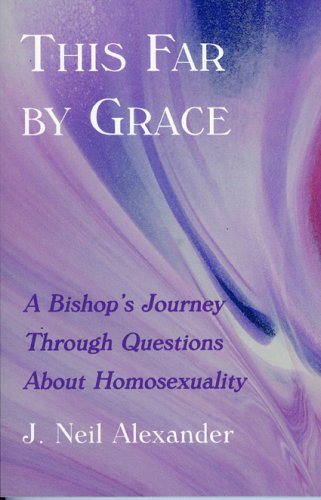 This Far by Grace: A Bishop's Journey Through Questions of Homosexuality 9781561012244
