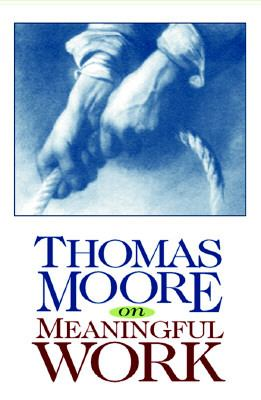 Thomas Moore on Meaningful Work 9781564554864
