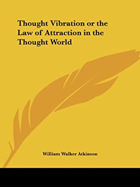 Thought Vibration or the Law of Attraction in the Thought World 9781564596604