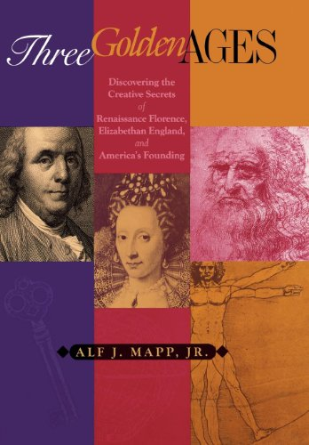 Three Golden Ages: Discovering the Creative Secrets of Renaissance Florence, Elizabethan England, and America's Founding