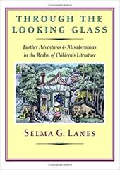 Through the Looking Glass: Further Adventures & Misadventures in the Realm of Children's Literature 7023319
