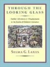 Through the Looking Glass: Further Adventures and Misadventures in the Realm of Children's Literature 7023370