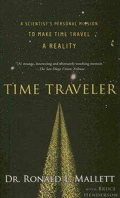 Time Traveler: A Scientist's Personal Mission to Make Time Travel a Reality 9781568583631