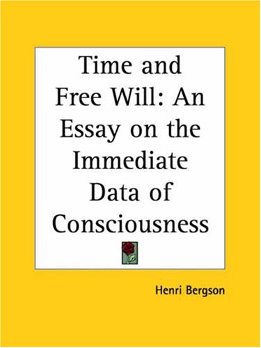 Time and Free Will: An Essay on the Immediate Data of Consciousness 9781564595935