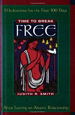 Time to Break Free: Meditations for the First 100 Days After Leaving an Abusive Relationship 9781568383200