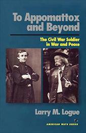 To Appomattox and Beyond: The Civil War Soldier in War and Peace