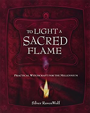 To Light a Sacred Flame: Practical Witchcraft for the Millennium 9781567187212