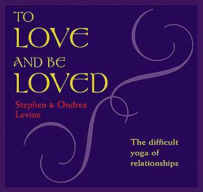 To Love and Be Loved: The Difficult Yoga of Relationship 9781564554482
