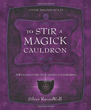 To Stir a Magick Cauldron to Stir a Magick Cauldron: A Witch's Guide to Casting and Conjuring a Witch's Guide to Casting and Conjuring 9781567184242