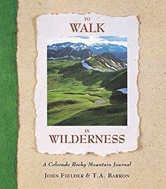 To Walk in Wilderness: A Colorado Rocky Mountain Journal 9781565790384