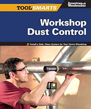 Workshop Dust Control: Install a Safe, Clean System for Your Home Woodshop 9781565234611