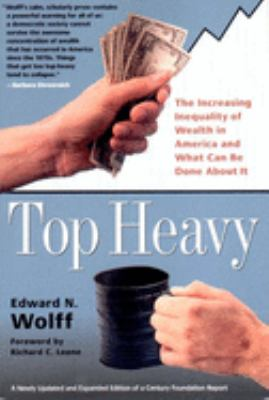 Top Heavy: The Increasing Inequality of Wealth in America and What Can Be Done about It 9781565846654