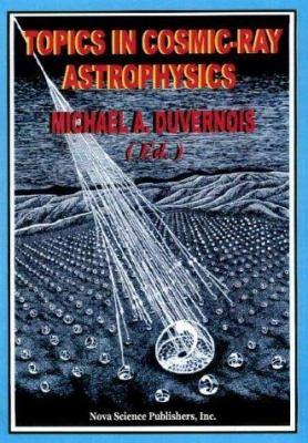 Topics in Cosmic-Ray Astrophysics 9781560726586