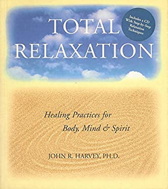 Total Relaxation: Healing Practices for Body, Mind & Spirit [With CDROM] 9781568362243