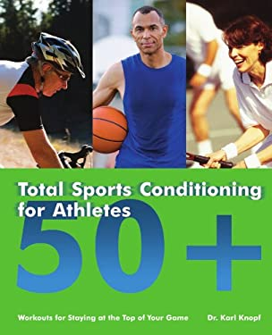Total Sports Conditioning for Athletes 50+: Workouts for Staying at the Top of Your Game 9781569756478