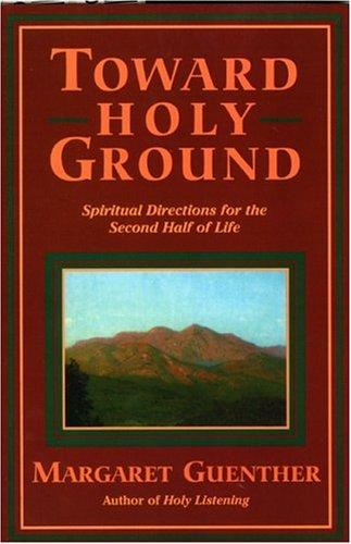 Toward Holy Ground: Spiritual Directions for the Second Half of Life 9781561011148