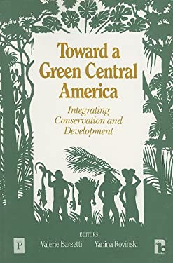 Toward a Green Central America: Integrating Conservation and Development 9781565490062