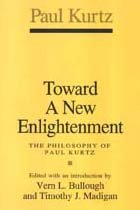 Toward a New Enlightenment: The Philosophy of Paul Kurtz 9781560001188