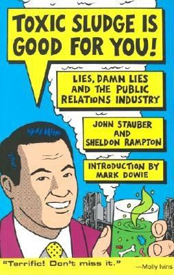 Toxic Sludge Is Good for You: Lies, Damn Lies and the Public Relations Industry 9781567510607