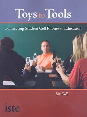 Toys to Tools: Connecting Student Cell Phones to Education 9781564842473