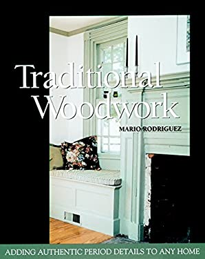 Traditional Woodwork: Adding Authentic Period Details to Any Home 9781561581764