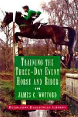 Training the Three-Day Event Horse and Rider 9781564161772