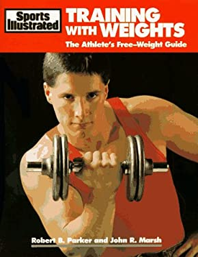 Training with Weights: The Athlete's Free-Weight Guide 9781568000329