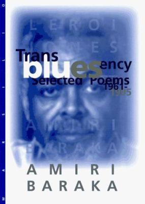 Transbluesency: The Selected Poetry of Amiri Baraka/LeRoi Jones (1961-1995) 9781568860145