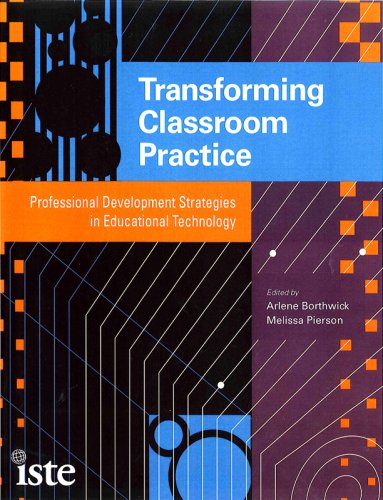 Transforming Classroom Practice: Professional Development Strategies in Educational Technology 9781564842466