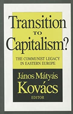 Transition to Capitalism?: The Communist Legacy in Eastern Europe 9781560001676