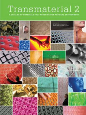 Transmaterial 2: A Catalog of Materials That Redefine Our Physical Environment 9781568987224
