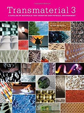 Transmaterial 3: A Catalog of Materials That Redefine Our Physical Environment 9781568988931