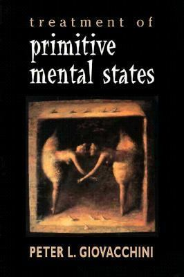 Treatment of Primitive Mental States 9781568218083