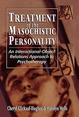 Treatment of the Masochistic Personality: An Interactional-Object Relations Approach to Psychotherapy 9781568213842