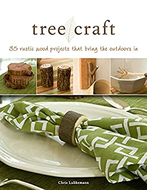 Tree Craft: 35 Rustic Wood Projects That Bring the Outdoors in 9781565234550