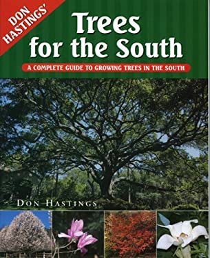 Trees for the South: A Complete Guide to Growing Trees in the South 9781563525964