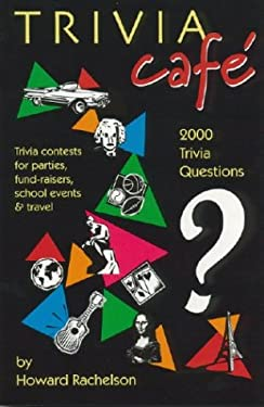 Trivia Cafe: 2000 Questions for Parties, Fund-Raisers, School Events & Travel 9781565500907