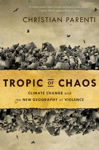 Tropic of Chaos: Climate Change and the New Geography of Violence 9781568587295