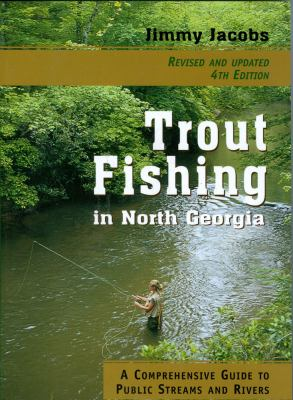 Trout Fishing in North Georgia: A Comprehensive Guide to Public Streams and Rivers 9781561454037