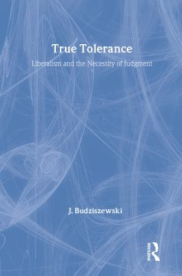 True Tolerance: Liberalism and the Necessity of Judgment 9781560000266