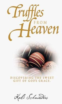 Truffles from Heaven: Discovering the Sweet Gift of God's Grace 9781564767646