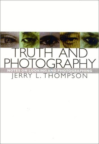 Truth and Photography: Notes on Looking and Photographing 9781566635394