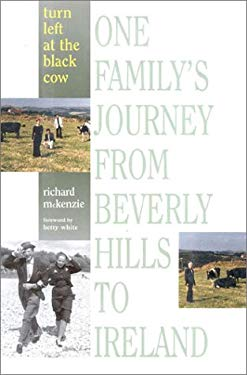 Turn Left at the Black Cow: One Family's Journey from Beverly Hills to Ireland 9781568332185