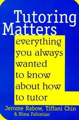 Tutoring Matters: Everything You Always Wanted to Know about How to Tutor 9781566396967