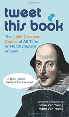 Tweet This Book: The 1,400 Greatest Quotes of All Time in 140 Characters or Less 9781569758649