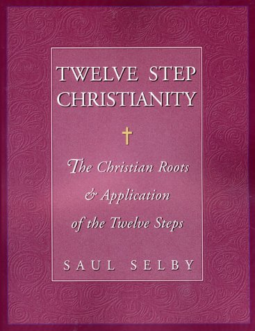 Twelve Step Christianity: The Christian Roots & Application of the Twelve Steps 9781568385617