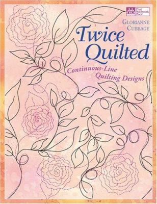 Twice Quilted: Continuous-Line Quilting Designs [With Booklet and Quilting Pattern Sheets] 9781564777614