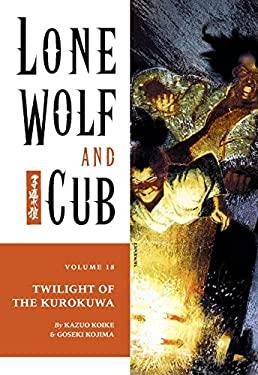 Lone Wolf and Cub Volume 18: Twilight of the Kurokuwa 9781569715901