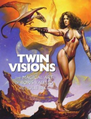 Twin Visions: The Magical Art of Boris Vallejo and Julie Bell 9781560255406
